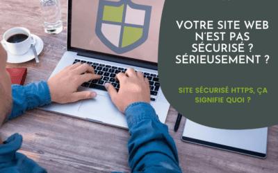 Votre site web n'est pas sécurisé ? Sérieusement ?!